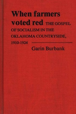 When Farmers Voted Red: The Gospel of Socialism in the Oklahoma Countryside, 1910-1924 9780837189031