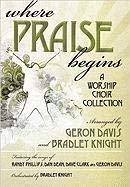 Where Praise Begins: A Worship Choir Collection 9780834177741