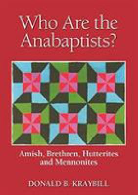Who Are the Anabaptists?: Amish, Brethren, Hutterites, and Mennonites 9780836192421