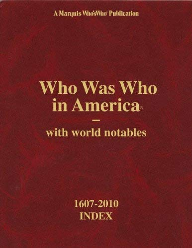 Who Was Who in America with World Notables, 1607-2010: Index for Volumes I-XXXI and Historical Volume 9780837902807