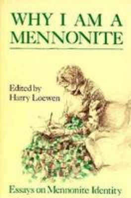 Why I Am a Mennonite: Essays on Mennonite Identity 9780836134636