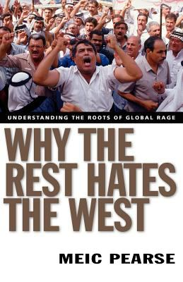 Why the Rest Hates the West: Understanding the Roots of Global Rage 9780830832026