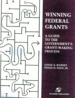Winning Federal Grants: A Guide to the Government's Grant-Making Process