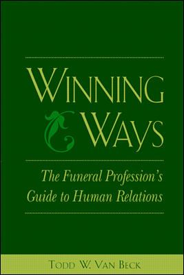 Winning Ways: The Funeral Profession's Guide to Human Relations 9780838596463