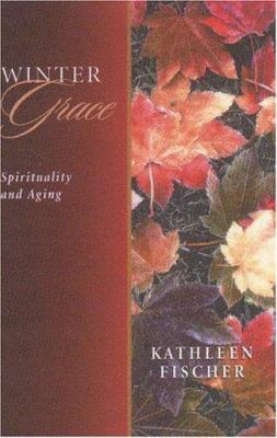 Winter Grace: Spirituality and Aging 9780835808507