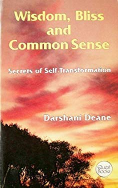 Wisdom, Bliss & Common Sense: Secrets of Self-Transformation 9780835606448