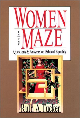 Women in the Maze : Questions and Answers on Biblical Equality