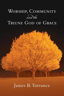 Worship, Community and the Triune God of Grace