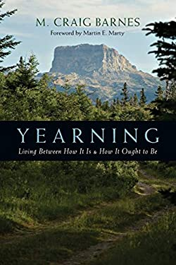 Yearning: Living Between How It Is & How It Ought to Be 9780830813780