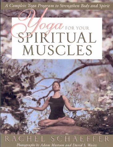 Yoga for Your Spiritual Muscles: A Complete Yoga Program to Strengthen Body and Spirit 9780835607636
