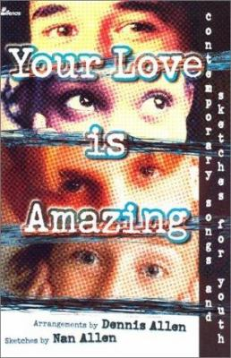 Your Love Is Amazing: Contemporary Songs and Sketches for Youth 9780834172517