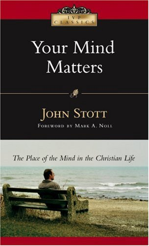 Your Mind Matters: The Place of the Mind in the Christian Life 9780830834082