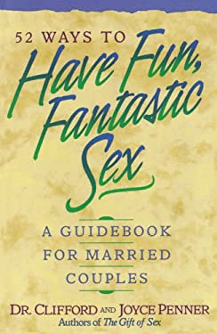 52 Ways to Have Fun, Fantastic Sex: A Guidebook for Married Couples 9780840734846