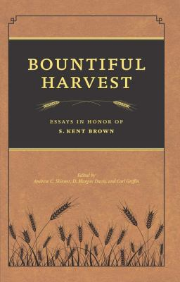 Bountiful Harvest: Essays in Honor of S. Kent Brown 9780842528047