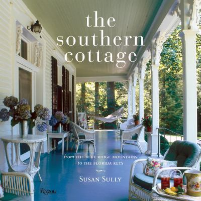 The Southern Cottage: From the Blue Ridge Mountains to the Florida Keys 9780847829194
