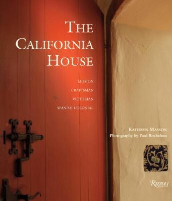 The California House: Adobe. Craftsman. Victorian. Spanish Colonial Revival 9780847835850