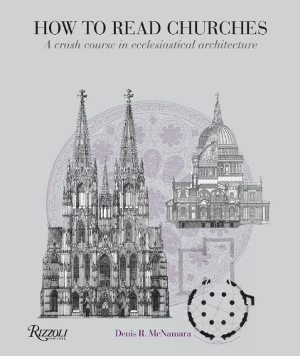 How to Read Churches: A Crash Course in Ecclesiastical Architecture 9780847835980