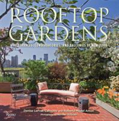 Rooftop Gardens: The Terraces, Conservatories, and Balconies of New York 9780847836062