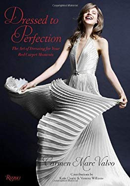 Dressed to Perfection: The Art of Dressing for Your Red Carpet Moments 9780847836147