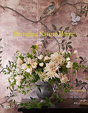 Bringing Nature Home: Floral Arrangements Inspired by Nature 9780847838004