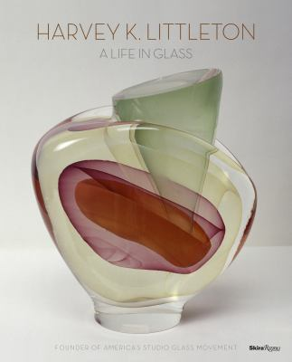 Harvey K. Littleton: A Life in Glass: Founder of America's Studio Glass Movement 9780847838189