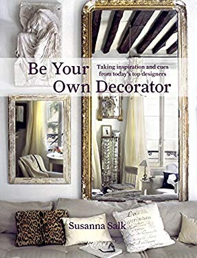 Be Your Own Decorator: Taking Inspiration and Cues from Today's Top Designers 9780847838448