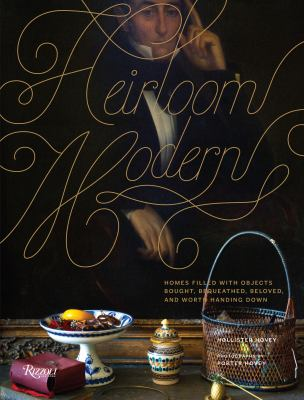 Heirloom Modern: Homes Filled with Objects Bought, Bequeathed, Beloved, and Worth Handing Down 9780847839599