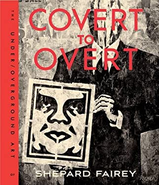OBEY: Covert to Overt : The Underground/over-Ground Art of Shepard Fairey