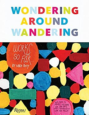 Wondering Around Wandering: Work-So-Far by Mike Perry 9780847858033