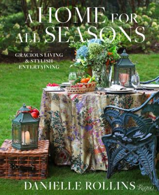 A Home for All Seasons: Gracious Living and Stylish Entertaining