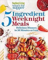 Southern Living What's for Supper: 5-Ingredient Weeknight Meals: Delicious Dinners in 30 Minutes or Less 22443204