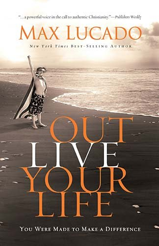 Outlive Your Life: You Were Made to Make a Difference 9780849920691