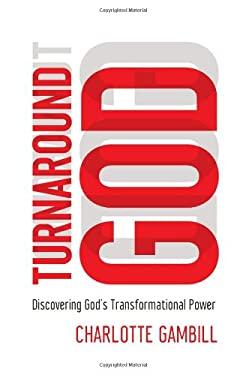 Turnaround God : Discovering God's Transformational Power
