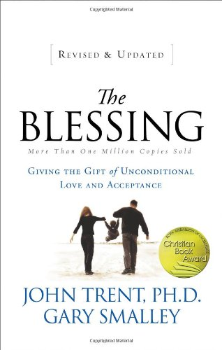 The Blessing: Giving the Gift of Unconditional Love and Acceptance 9780849946370