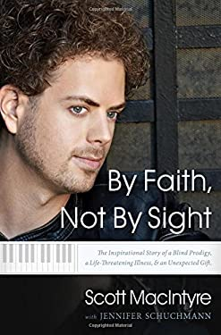 By Faith, Not by Sight: The Inspirational Story of a Blind Prodigy, a Life-Threatening Illness, and an Unexpected Gift 9780849947216