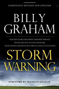 Storm Warning: Whether Global Recession, Terrorist Threats, or Devastating Natural Disasters, These Ominous Shadows Must Bring Us Bac 9780849948138