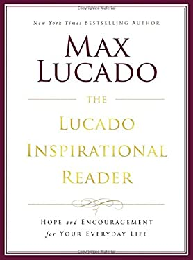 The Lucado Inspirational Reader: Hope and Encouragement for Your Everyday Life 9780849948305