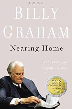 Nearing Home: Life, Faith, and Finishing Well 9780849948329