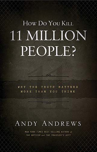 How Do You Kill 11 Million People?: Why the Truth Matters More Than You Think 9780849948350