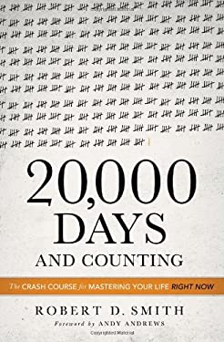 20,000 Days and Counting: The Crash Course for Mastering Your Life Right Now 9780849948541