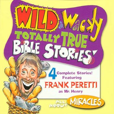 Wild & Wacky Totally True Bible Stories - All about Miracles 9780849977091