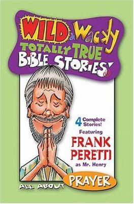 Wild & Wacky Totally True Bible Stories: All about Prayer Cass 9780849979170