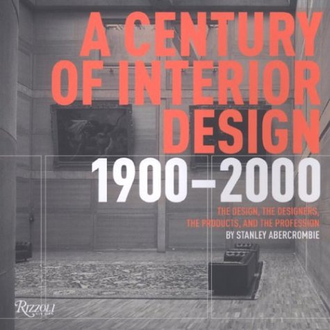 A Century of Interior Design 1900-2000: A Timetable of the Design, the Designers, the Products, and the Profession 9780847825325
