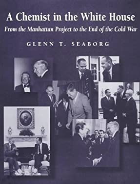 A Chemist in the White House: From the Manhattan Project to the End of the Cold War 9780841233478
