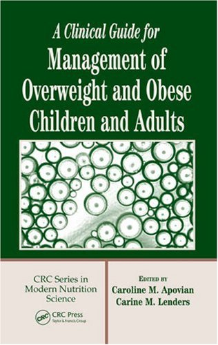A Clinical Guide for Management of Overweight and Obese Children and Adults 9780849330858