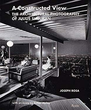 A Constructed View: The Architectural Photography of Julius Shulman 9780847822072