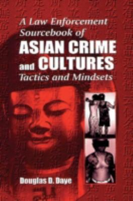 A Law Enforcement Sourcebook of Asian Crime and Culturestactics and Mindsets 9780849381164