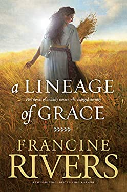 A Lineage of Grace: Five Stories of Unlikely Women Who Changed Eternity 9780842356329