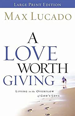 A Love Worth Giving: Living in the Overflow of God's Love 9780849944673