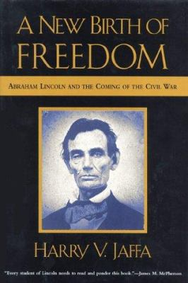 A New Birth of Freedom: Abraham Lincoln and the Coming of the Civil War 9780847699520